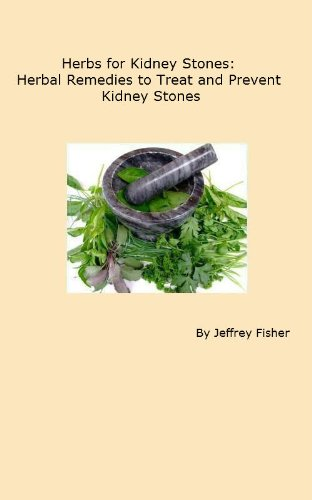 Treat Kidney Stones (Herbs for Kidney Stones: Herbal Remedies to Treat and Prevent Kidney Stones)