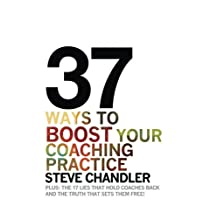 37 Ways to BOOST Your Coaching Practice: PLUS: the 17 Lies That Hold Coaches Back and the Truth That Sets Them Free!