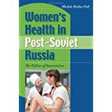Women's Health in Post-Soviet Russia: The Politics of Intervention