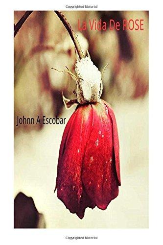 Descargar Libro La Vida De Rose Johnn A Escobar