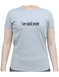 I See Stupid People Adult Woman's Gray T Shirt