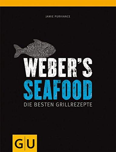 Weber's Seafood: Die besten Grillrezepte (GU Weber Grillen)