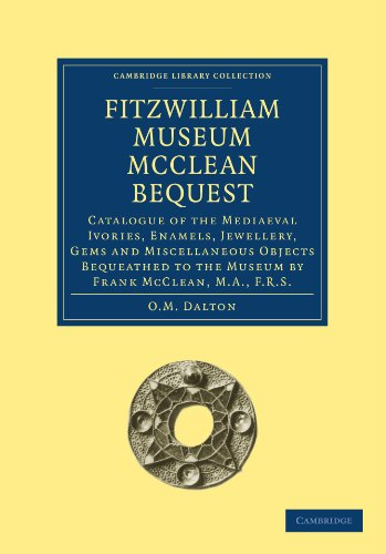 Fitzwilliam Museum McClean Bequest: Catalogue of the Mediaeval Ivories, Enamels, Jewellery, Gems and Miscellaneous Objects bequeathed to the Museum by ... (Cambridge Library Collection - Cambridge)