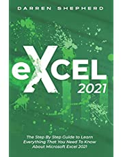 Excel 2021: The Step By Step Guide to Learn Everything That You Need To Know About Microsoft Excel 2021