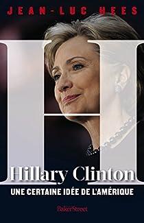 Hillary Clinton. Une certaine idée de l'Amérique par Hees