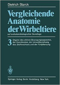 Vergleichende Anatomie der Wirbeltiere auf evolutionsbiologischer Grundlage: Band 3: Organe des aktiven Bewegungsapparates, der Koordination, der ... des Stoffwechsels und der Fortpflanzung