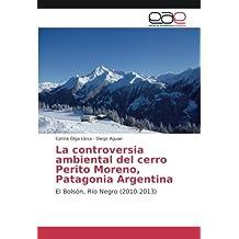 La controversia ambiental del cerro Perito Moreno, Patagonia Argentina: El Bolsón, Río Negro (2010-2013) (Spanish Edition)