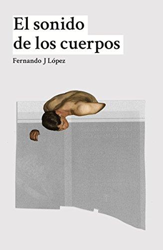 El sonido de los cuerpos (Spanish Edition)
