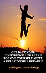 Get Back Your Confidence and Learn to Love Yourself After a Relationship Breakup (Self-Love, Personal Transformation, Self-Esteem, Emotional Healing, Self-Improvement ... / Success/Personal Transformation Book 5)