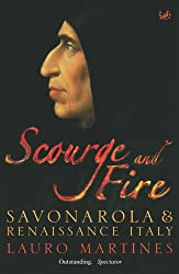 Scourge and Fire: Savonarola in Renaissance Italy