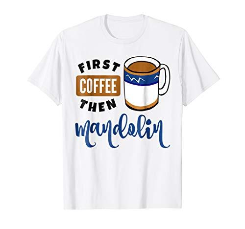 First Coffee Then Mandolin Music Lover Coffee Mug T-Shirt