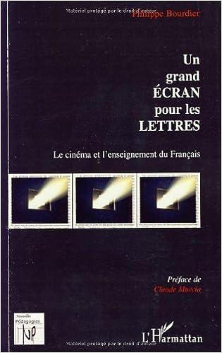 Télécharger en ligne Un grand écran pour les Lettres : Le cinéma et l'enseignement du Français pdf, epub