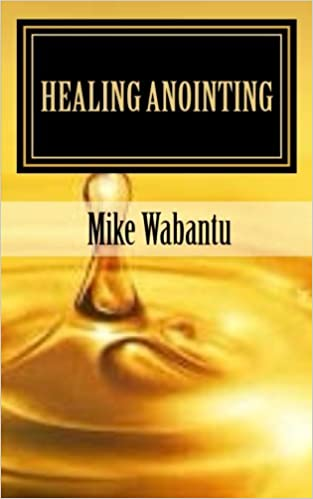 Healing Anointing: Breaking the spirit of infirmities: Mike