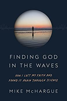 Finding God in the Waves: How I Lost My Faith and Found It Again Through Science by [McHargue, Mike]