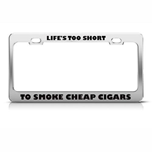 Speedy Pros Life's Too Short Smoke Cigars Humor Funny Metal License Plate Frame