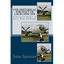 The Historical Aircraft of Lackland AFB: A Pictorial Salute to Joint Base Lackland