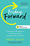 Friday Forward: Inspiration & Motivation to End Your Week Stronger Than It Started (Ignite Reads)