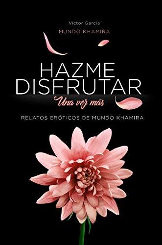 Hazme disfrutar, una vez más: Excitantes historias eróticas de mujeres modernas (Mundo Khamira nº 3) (Spanish Edition)