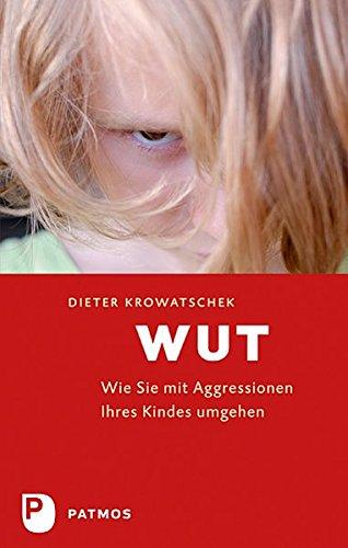 Wut - Wie Sie mit Aggressionen Ihres Kindes umgehen