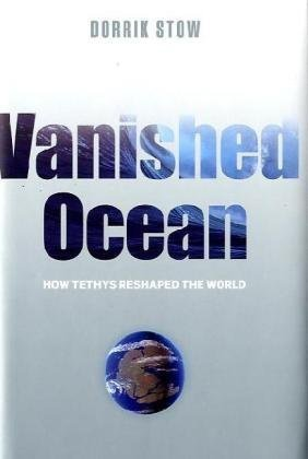 Vanished Ocean: How Tethys Reshaped the World by Dorrik Stow (2010-06-10)