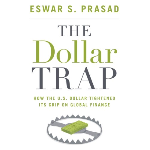 The Dollar Trap: How the U.S. Dollar Tightened Its Grip on Global Finance by Audible Studios