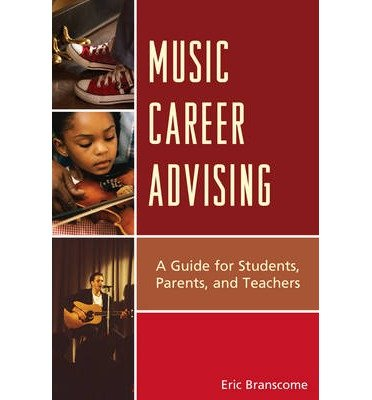 [(Music Career Advising: A Guide for Students, Parents, and Teachers)] [Author: Eric Branscome] published on (May, 2013)