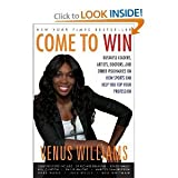 img - for Venus Williams, Kelly E. Carter,Abby Craden ,Mirron Willis,Paula Jai Parker'sCome to Win: Business Leaders, Artists, Doctors, and Other Visionaries on How Sports Can Help You Top Your Profession [Hardcover](2010) book / textbook / text book