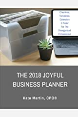 The 2018 Joyful Business Planner: Checklists, Templates, Calendars & Relief For The Disorganized Entrepreneur Paperback