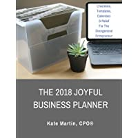 The 2018 Joyful Business Planner: Checklists, Templates, Calendars & Relief For The Disorganized Entrepreneur