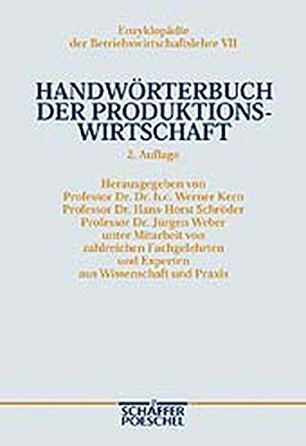 Handwörterbuch der Produktionswirtschaft (HWProd): Unter Mitarbeit von zahlreichen Fachgelehrten und Experten aus Wissenschaft und Praxis (Enzyklopädie der Betriebswirtschaftslehre (EdBWL))