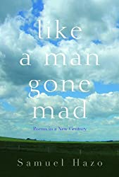 Like a Man Gone Mad: Poems in a New Century