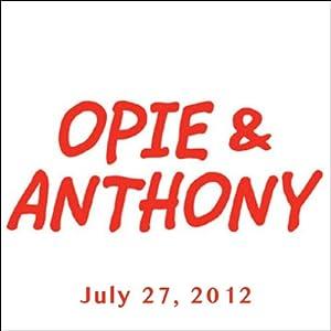 Opie & Anthony, Joe DeRosa, Aaron Lewis, and Otto, July 27, 2012 Radio/TV Program