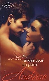 Au rendez-vous du plaisir par Kate Hoffmann