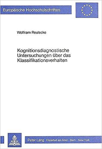 Kognitionsdiagnostische Untersuchungen Ueber Das Klassifikationsverhalten: Zur Entwicklung Des Testsystems Rea (Europaeische Hochschulschriften / European University Studie)