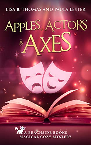 Apples, Actors and Axes (Beachside Books Magical Cozy Mystery Book 2) by [Lester, Paula, Thomas, Lisa B.]