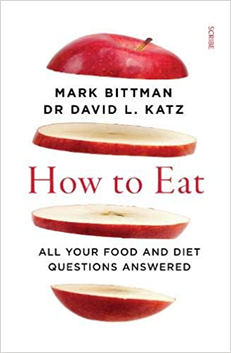 How to Eat: all your food and diet questions answered: Amazon.co.uk: Bittman, Mark, Katz, Dr David L.: Books