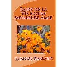 Faire de la Vie notre meilleure amie (French Edition)