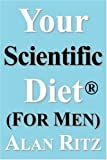 Your Scientific Diet for Men: Scientifically Guaranteed Fastest, Easiest, Cheapest, and Permanent Weight Loss