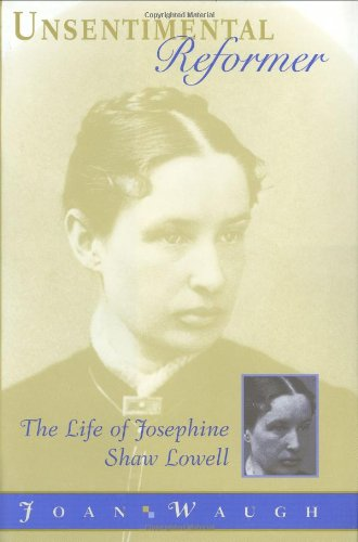 Unsentimental Reformer: The Life of Josephine Shaw Lowell