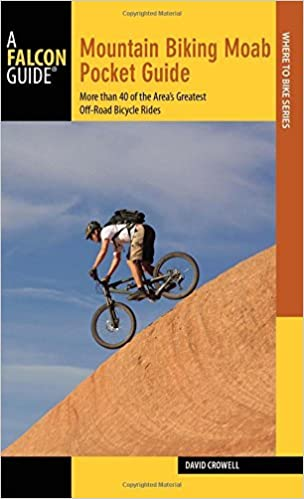 Book Mountain Biking Moab Pocket Guide: More than 40 of the Area's Greatest Off-Road Bicycle Rides (Regional Mountain Biking Series) by David Crowell (2014-10-21)