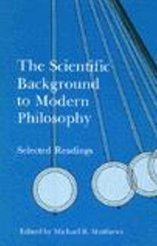 The Scientific Background to Modern Philosophy: Selected Readings