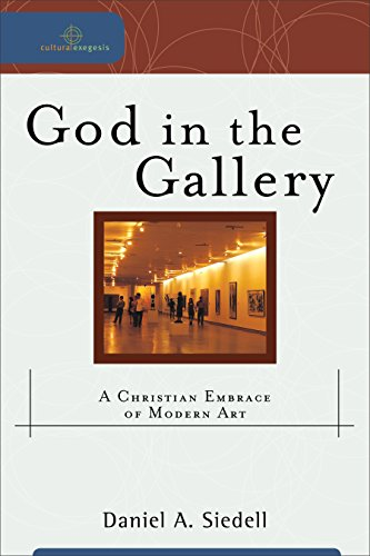 God in the Gallery (Cultural Exegesis): A Christian Embrace of Modern Art por Daniel A. Siedell