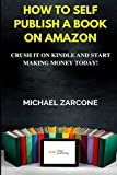 img - for How To Self Publish A Book On Amazon: Crush It On Kindle And Start Making Money Today! book / textbook / text book