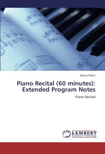 Piano Recital Programs (Piano Recital (60 minutes): Extended Program Notes: Piano Recital)