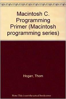 Macintosh C. Programming Primer (Macintosh programming series)