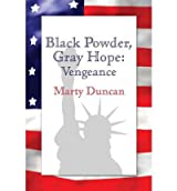 [ [ [ Black Powder, Gray Hope: Vengeance [ BLACK POWDER, GRAY HOPE: VENGEANCE ] By Duncan, Marty ( Author )Oct-24-2011 Paperback
