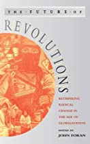 The Future of Revolutions: Rethinking Radical Change in the Age of Globalization