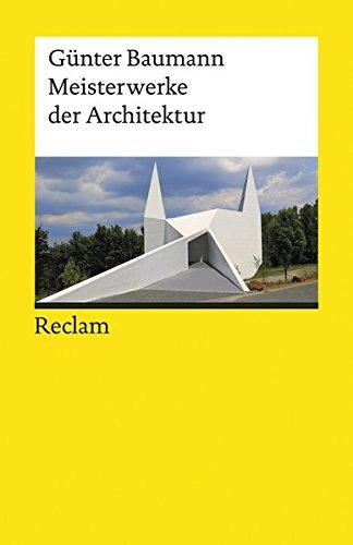 Meisterwerke der Architektur (Reclams Universal-Bibliothek) Gebundenes Buch – 17. März 2017 Günter Baumann Philipp jun. GmbH Verlag