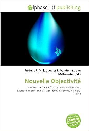En ligne téléchargement gratuit Nouvelle Objectivité: Nouvelle Objectivité (architecture), Allemagne, Expressionnisme, Dada, Surréalisme, Karlsruhe, Munich,  France pdf