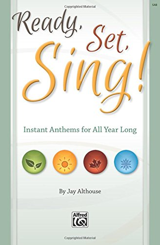 Ready, Set, Sing!: Instant Anthems for All Year Long (SAB Director's Score), Choral Book (Ready, Set, Sing! Choral Series)